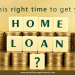 Is this right time to get your Home Loan?